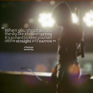 Quotes Picture: when you shoot across the sky like a broken arrow it's ...