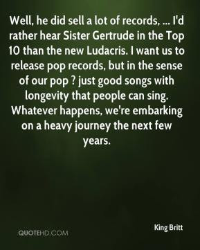 rather hear Sister Gertrude in the Top 10 than the new Ludacris ...