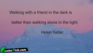 Walking With A Friend In The Dark Is by helen-keller Picture Quotes