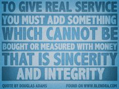Great quote about customer service! Sincerity and integrity always win ...