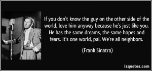 know the guy on the other side of the world, love him anyway because ...