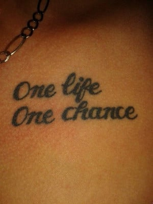 One life. One chance.