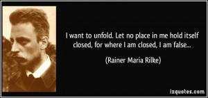 ... closed, for where I am closed, I am false... - Rainer Maria Rilke