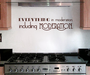 Wall Decal Quotes - Everything in Moderation, including Moderation ...
