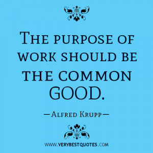 The purpose of work should be the common good quotes