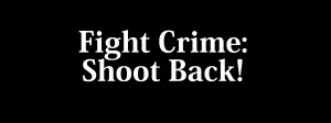 Fight Crime: Shoot Back