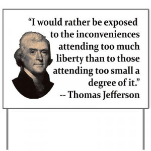 ... too small a degree of it. -- Thomas Jefferson quote lawn sign