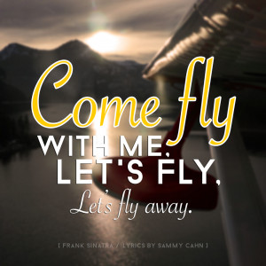 Come fly with me, let's fly, let's fly away