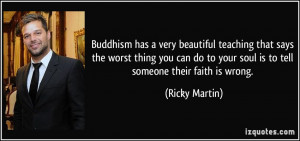 Buddhism has a very beautiful teaching that says the worst thing you ...
