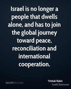 Yitzhak Rabin - Israel is no longer a people that dwells alone, and ...