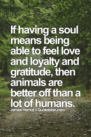 If having a soul means being able to feel love and loyalty and # ...