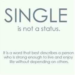 Single is not a status. It is a word that best describes a person who ...