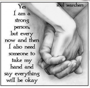 ... also need someone to take my hand and say everything will be okay
