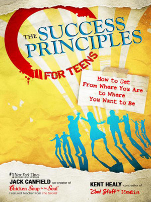 The Success Principles for Teens: How to Get from Where You Are to ...