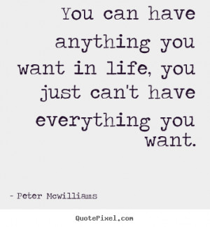 You can have anything you want in life, you just can't have everything ...
