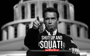 Arnold Schwarzenegger Quote Wallpaper | Shut Up And SQUAT! |Motivation