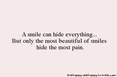 smile can hide everything...