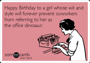 girl who happy birthday someecards girl found on someecards the ...