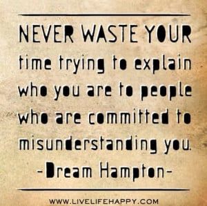 ... Are to People Who Are Committed to Misunderstanding You ~ Life Quote