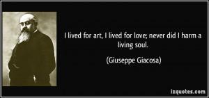 lived for art, I lived for love; never did I harm a living soul ...