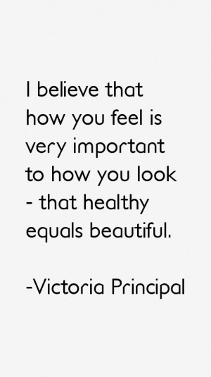 believe that how you feel is very important to how you look - that ...