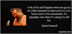 lot of fun stuff happens when you go out on a bike compared to when ...