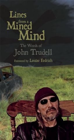 "Start by marking ""Lines from a Mined Mind: The Words of John Trudell ..."
