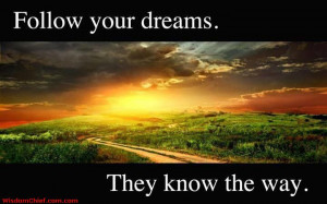 Follow Your Dreams Quotes By Famous People They Know The Way