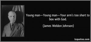 Young man—Young man—Your arm's too short to box with God. - James ...