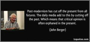 Post-modernism has cut off the present from all futures. The daily ...