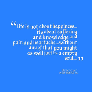 Quotes Picture: life is not about happiness its about suffering and ...
