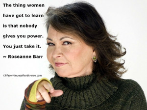 The thing women have got to learn is..... Roseanne Barr #quote