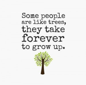some people never grow up quotes | Some people are like trees, they ...