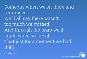 ... through the tears we'll smile when we recall That just for a moment we