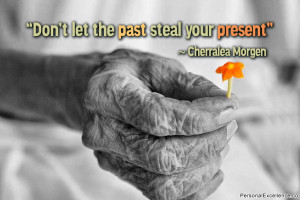 "Inspirational Quote: ""Don't let the past steal your present ..."