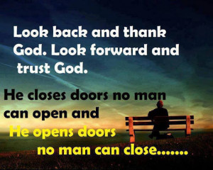 ... He closes doors no man can open and He opens doors no man can close
