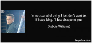 quote-i-m-not-scared-of-dying-i-just-don-t-want-to-if-i-stop-lying-i ...