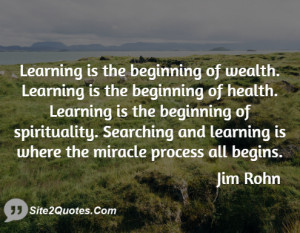Learning is the beginning of wealth. Learning is the beginning of ...