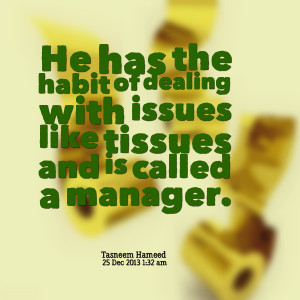 Quotes Picture: he has the habit of dealing with issues like tissues ...
