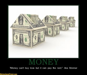 MONEY - ?Money can't buy love but it can pay the rent.