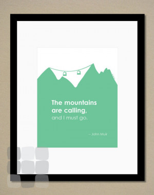 The mountains are calling... - John Muir Quote - 8x10 - Typography ...