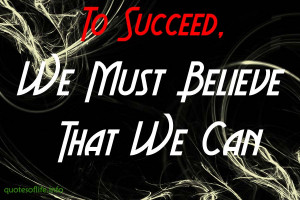 To-succeed-we-must-believe-that-we-can-motivational-and-inspirational ...