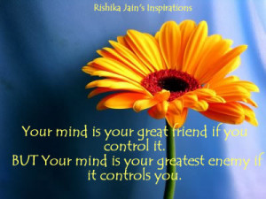 Your mind is your great friend if you control it….. But your mind is ...