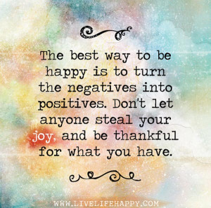 wekosh-quote-the-best-way-to-be-happy-is-to-turn-negatives-into ...