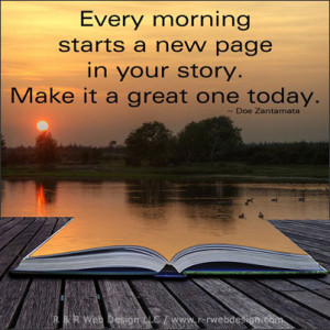 every morning starts a new page in your story make it a great one ...