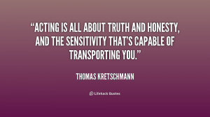 quote-Thomas-Kretschmann-acting-is-all-about-truth-and-honesty-192584 ...