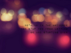 universe-can-stop-you-from-letting-go-and-starting-over-sayings-quotes ...