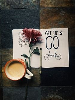 Get up and go..'