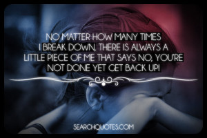 No matter how many times I break down, there is always a little piece ...