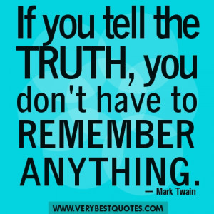 Truth Quotes – If you tell the truth, you don't have to remember ...